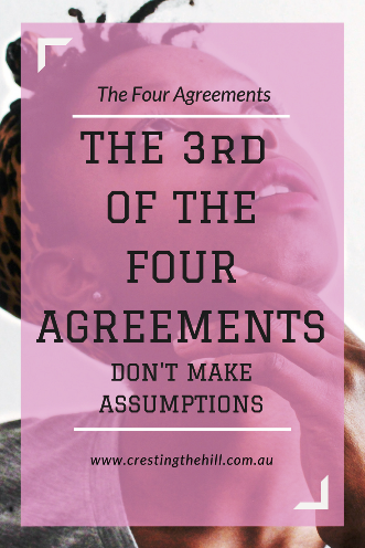 Agreement 4 - Don't make assumptions. Ask questions and communicate