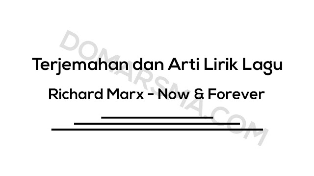 Terjemahan dan Arti Lirik Lagu Richard Marx - Now & Forever