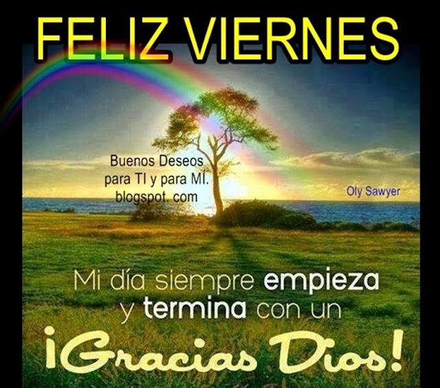 FELIZ VIERNES  Mi día siempre Empieza y Termina con un ¡GRACIAS DIOS!