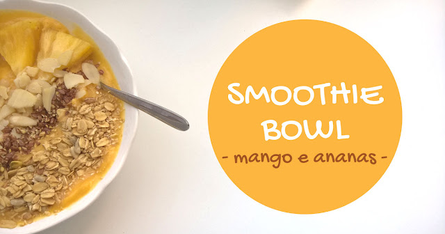 Smoothie bowl Mango e Ananas