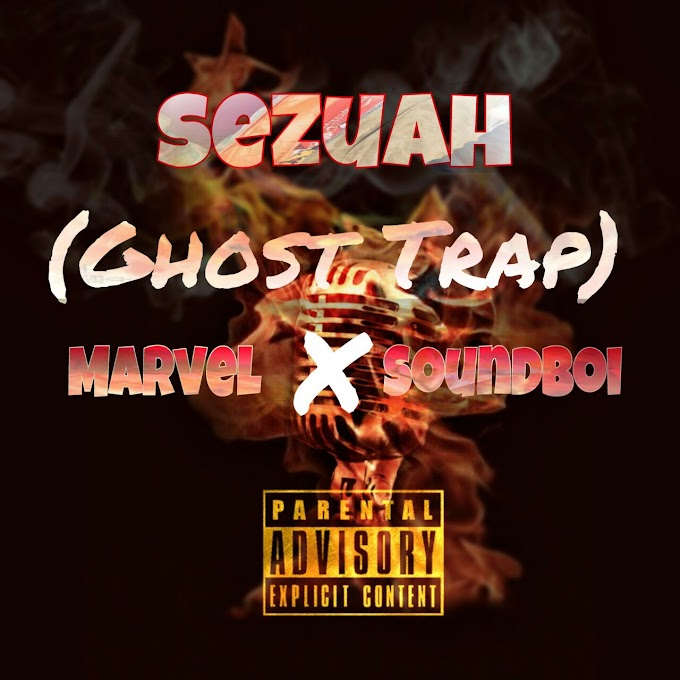 "[Music] Sezuah – ""Ghost Trap"" Ft. Marvel & Soundboi"