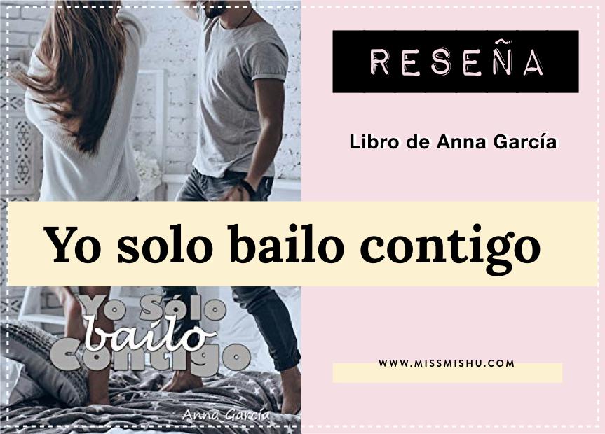 cartel con portada libro que dice:RESEÑA: YO SOLO BAILO CONTIGO DE ANNA GARCíA.