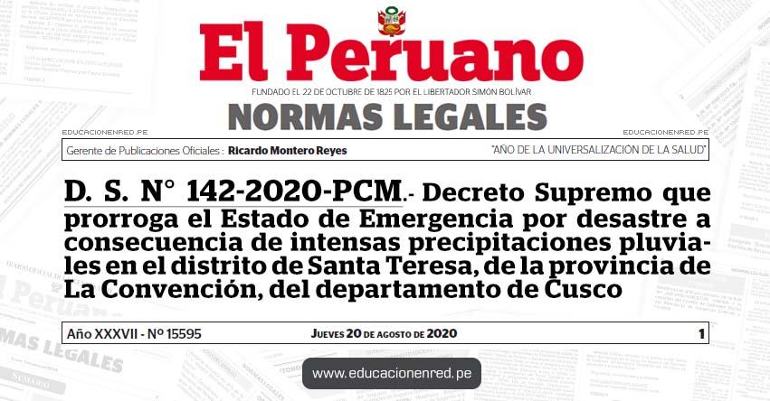 D. S. N° 142-2020-PCM.- Decreto Supremo que prorroga el Estado de Emergencia por desastre a consecuencia de intensas precipitaciones pluviales en el distrito de Santa Teresa, de la provincia de La Convención, del departamento de Cusco