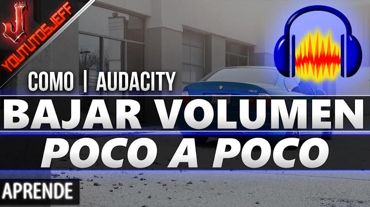 Como bajar el Volumen poco a poco de una cancion con Audacity