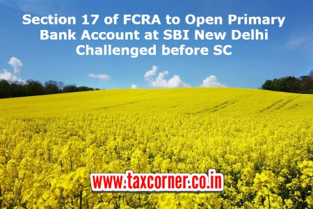 section-17-of-fcra-to-open-primary-bank-account-at-sbi-new-delhi-challenged-before-sc