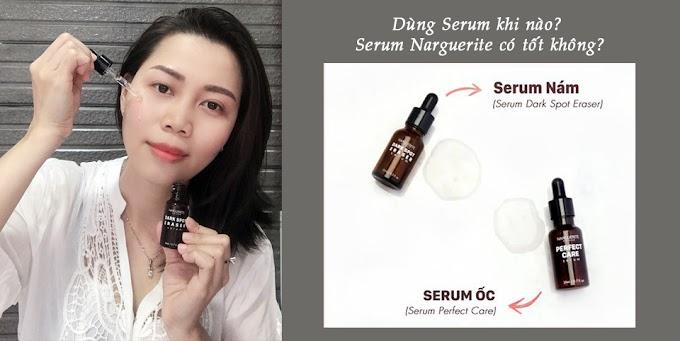 Dùng Serum khi nào, serum Narguerite có tốt không – Trang Kute