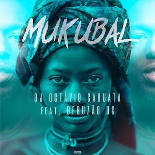 Dj Octávio Cabuata feat Bebuzão Dc - Mukubal