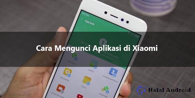 √ [MUDAH] 3+ Cara Mengunci Aplikasi di Xiaomi All Tipe
