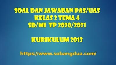 Soal dan Jawaban PAS/UAS SD/MI Kelas 2 Tema 4 Semester 1 Kurikulum 2013 TP 2020/2021