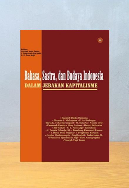 BAHASA SASTRA DAN BUDAYA INDONESIA DALAM JEBAKAN KAPITALISME, Sapardi Djoko Damono dkk