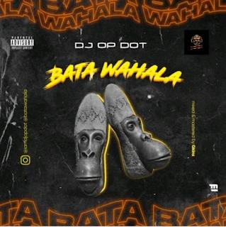 DJ OP Dot – Bata Wahala (Prod by Gkinz beat) Audio music Download mp3
