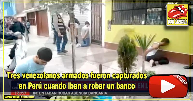 Tres venezolanos armados fueron capturados en Perú cuando iban a robar un banco