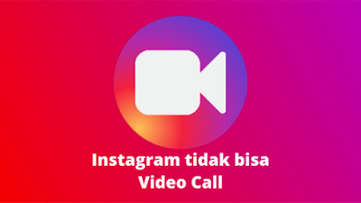 Cara Mengatasi Instagram Tidak Bisa Video Call
