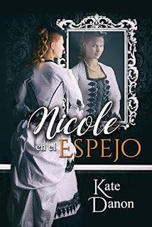 portada de la novela Nicole en el espejo de Kate Danon participante en el Premio Amazon 2020. Se ve una chica vestida de época mirando a un espejo