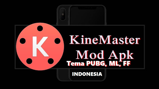 Kinemaster Indonesia MOD Tema Free Fire, Mobile Legends dan PUBG APK Terbaru tomsheru.com
