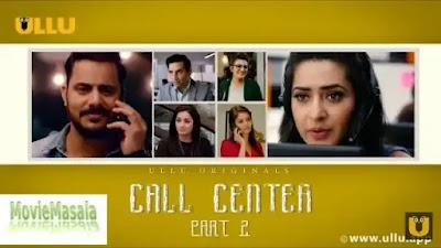 Call Center Part 2 Web Series Ullu Watch Online Star Cast Actress Name Review