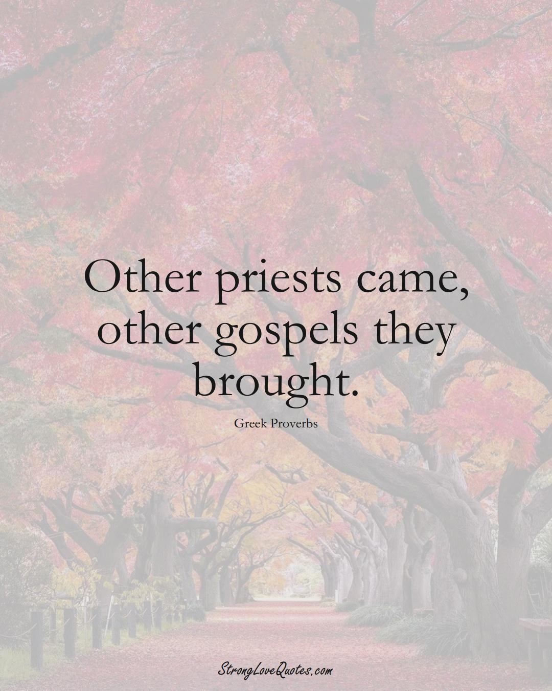 Other priests came, other gospels they brought. (Greek Sayings);  #EuropeanSayings