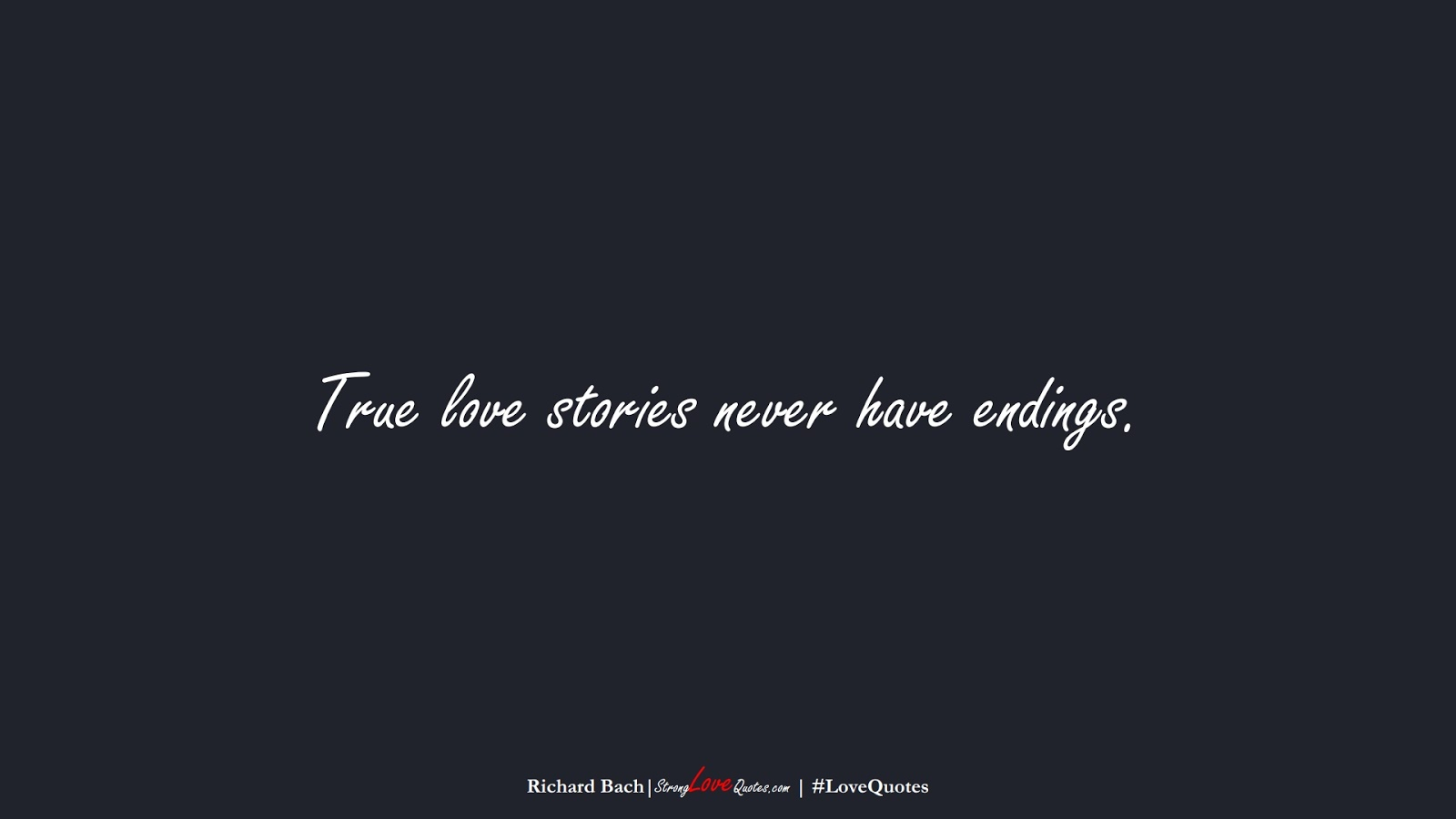 True love stories never have endings. (Richard Bach);  #LoveQuotes