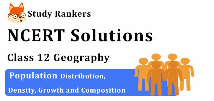NCERT Solutions for Class 12 Geography Chapter 1 Population Distribution, Density, Growth and Composition