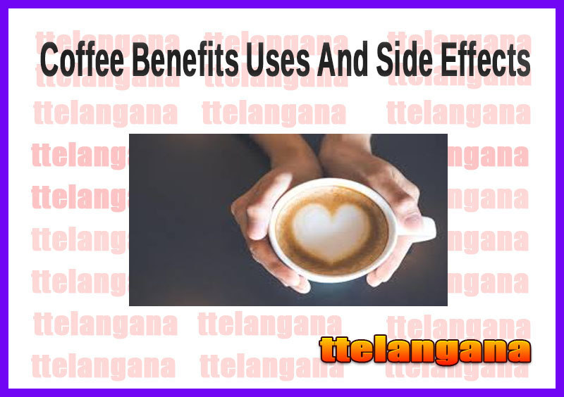 Coffee Benefits Uses And Side Effects