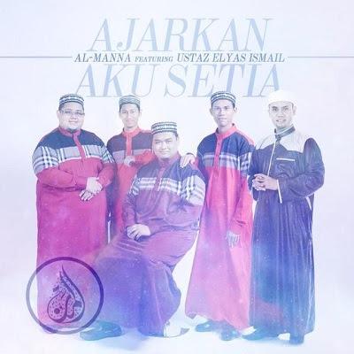 Al-Manna feat Ustaz Elyas Ismail - Ajarkan Aku Setia
