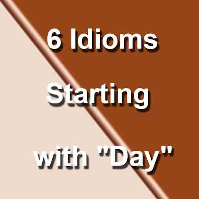 "6 Idioms Starting with ""Day"""
