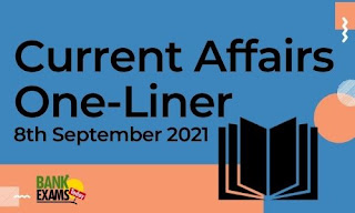 Current Affairs One-Liner: 8th September 2021