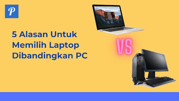 5 Alasan Untuk Memilih Laptop Dibandingkan PC