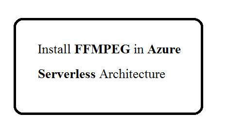 Install FFMPEG in Azure Serverless Architecture