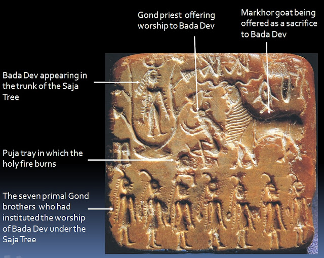 Mohenjo-Daro Seal No.430 (Sacrifice Seal) shows the Gond deity Bada Dev in the trunk of the Saja tree and worshipped by a Gond priest through the offering of a holy fire and the sacrifice of a goat (markhor)