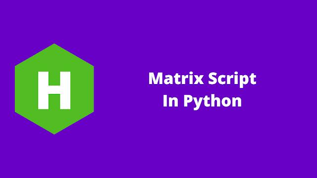 HackerRank Matrix Script in python problem solution