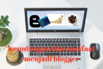 Keuntungan dan maanfaat menjadi seorang blogger di era digital