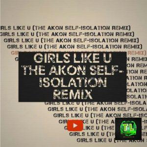 Akon-Girls-Like-You-THE-SELF-ISOLATION-REMIX-mp3-Download