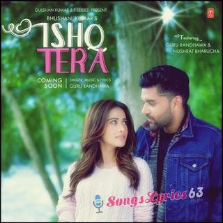 Ishq Tera Song Lyrics - Guru Randhawa