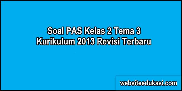 Soal PAS Kelas 2 Tema 3 Kurikulum 2013 Tahun 2019/2020