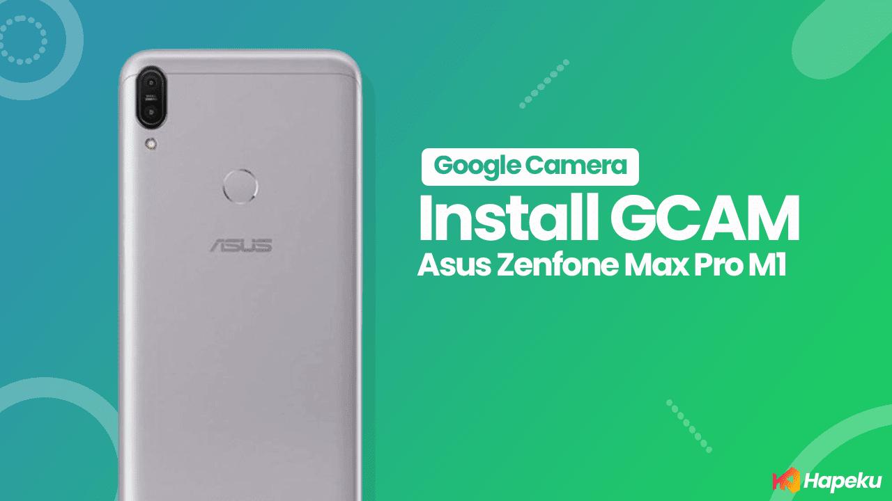 [Terbaru] Cara Instal GCam di Asus Zenfone Max Pro M1 Tanpa Root