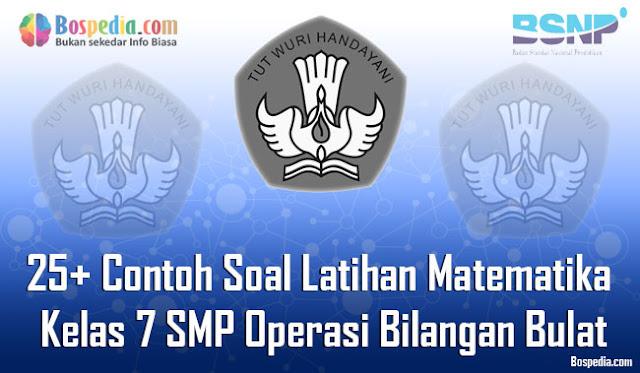 25+ Contoh Soal Latihan Matematika Kelas 7 SMP/MTs Operasi Bilangan Bulat Terbaru
