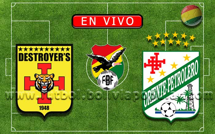 【En Vivo】Destroyers vs. Oriente Petrolero - Torneo Clausura 2019