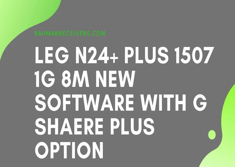 LEG N24+ PLUS 1507 1G 8M NEW SOFTWARE WITH G SHAERE PLUS OPTION 29 MAY 2020