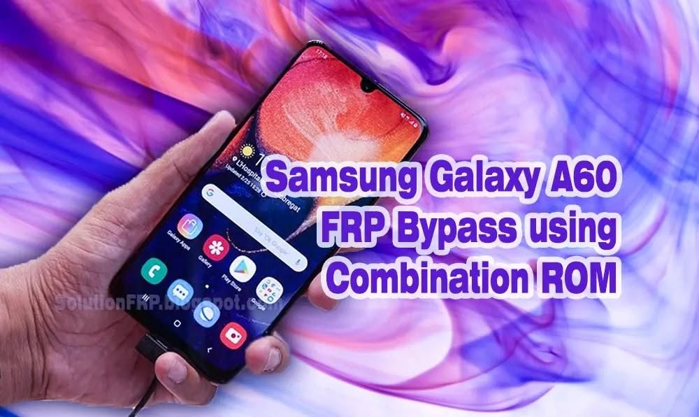 Samsung A60 FRP Bypass using Combination ROM   FRP Unlock