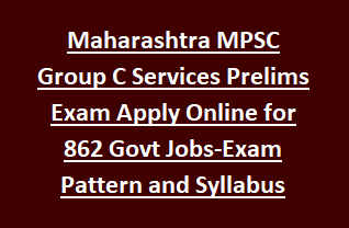 Maharashtra MPSC Group C Services Prelims Exam Notification Apply Online for 862 Govt Jobs-Exam Pattern and Syllabus