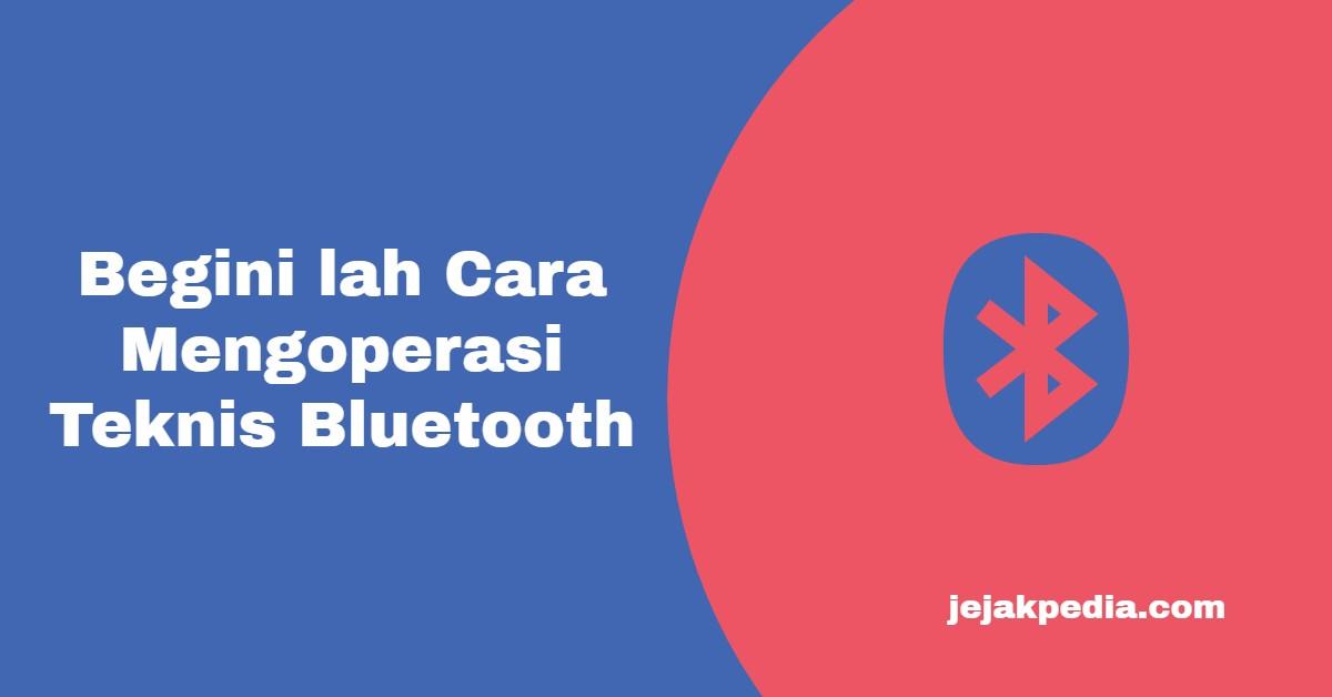 Begini lah Cara Mengoperasi Teknis Bluetooth - jejakpedia.com