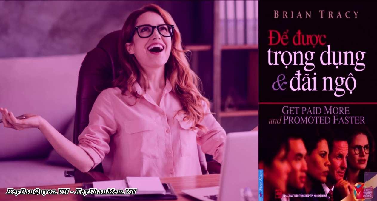 Sách Nói - Để Được Trọng Dụng Và Đãi Ngộ - Brian Tracy ( Tiếng Việt + MP3 ).