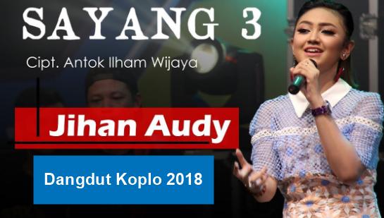 Jihan Audy, Dangdut Koplo, 2018, Download Lagu Jihan Audy - Sayang 3 Mp3 Dangdut Koplo 2018