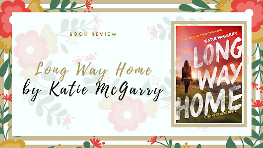 Long Way Home (Thunder Road #3) by Katie McGarry ~ Review