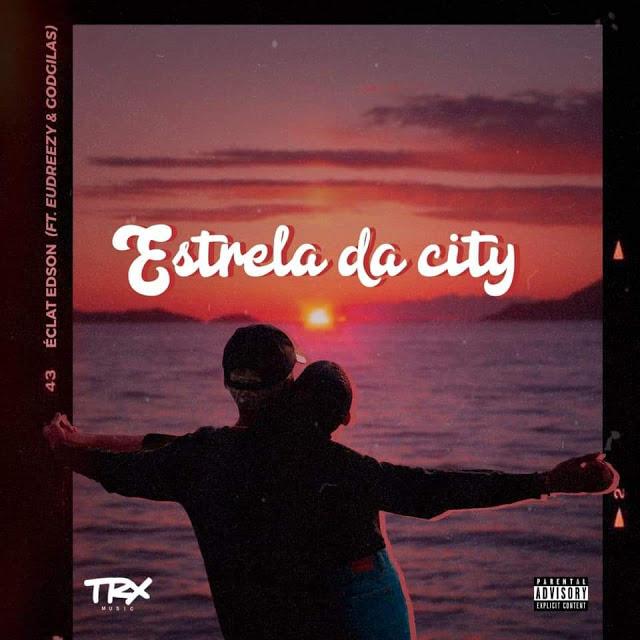 Éclat Edson ft. Eudreezy & GodGilas - Estrela Da City  (Rap)