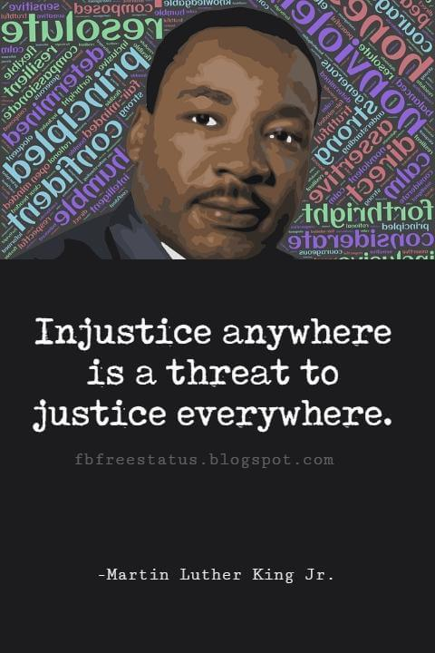 Quotes by Martin Luther King jr, Injustice anywhere is a threat to justice everywhere.