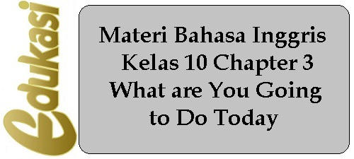 Materi Bahasa Inggris Kelas 10 Chapter 3 - What are You Going to Do Today