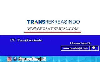 Lowongan Kerja SMA SMK D3 S1 PT Trans Reaksindo Juli 2020