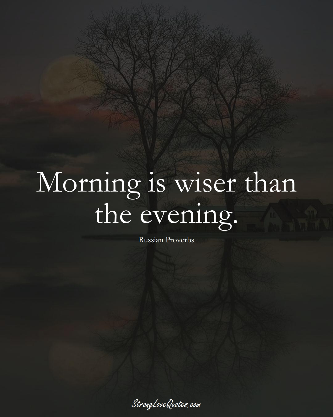 Morning is wiser than the evening. (Russian Sayings);  #AsianSayings
